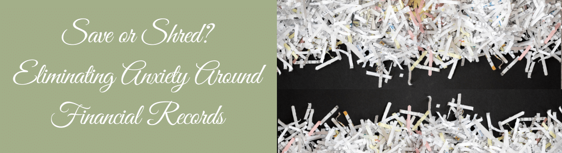 Save or Shred? Eliminating Anxiety Around Financial Records
